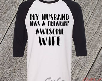 Funny Wife Shirt, Funny Shirt For Wife, Gift for Wife, Graphic Tee, My Husband Has A Freakin' Awesome Wife, 3/4 Sleeve Baseball shirt