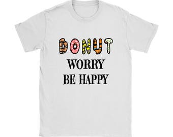 Donut Worry Be Happy T-Shirt, Do Not Worry Be Happy T-Shirt, Funny Donuts Shirt, Donuts Lover Gift, Donuts Gift, Inspirational Shirt,