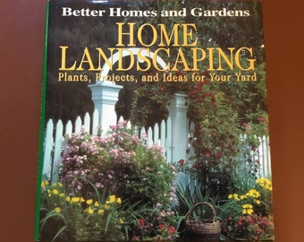 Better Homes and Garden Home Landscaping Plants, Projects and Ideas for your Yard