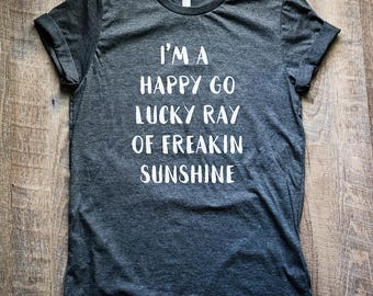 Happy Go Lucky Shirt, Sarcasm T Shirt, Sarcasm Shirt, Gift for Sarcastic Person, Funny Tee, Sarcasm Tee