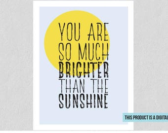 You Are So Much Brighter Than The Sunshine - Printable Wall Art