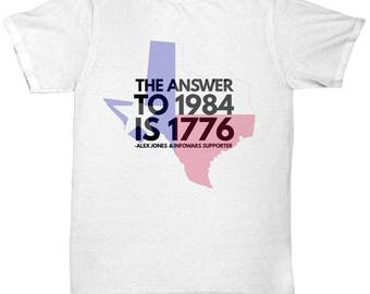 The Answer to 1984 is 1776 Texas Alex Jones and Infowars Supporter T Shirt