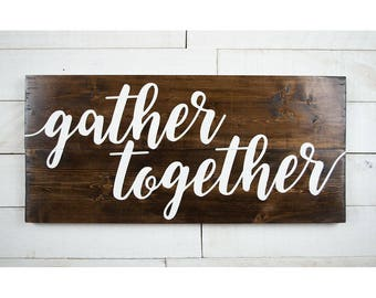 Gather Together Wood Sign // Rustic Design // Home Decor // 11x24 inches // Hang Ready