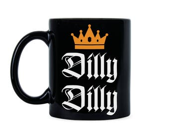 Dilly Dilly Gag Cup Dilly Dilly Mug Gift Dilly Mug Gift Dilly Dilly Cup Gift Dilly Dilly Mug Cup Dilly Dilly Mug Dilly Dilly Cup