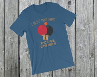 I play Ping Pong - What's your super power? T-Shirt, Funny Ping Pong Short-Sleeve Unisex T-Shirt, Funny Table Tennis T-Shirt, paddle