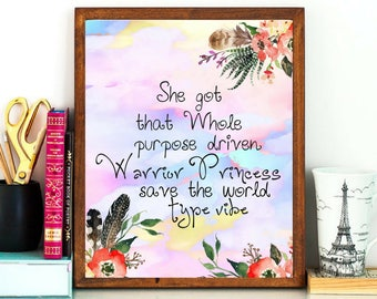 Printable art She got that whole purpose driven warrior princess save the world type vibe Beautiful Boho Watercolor Office Dorm Wall Art