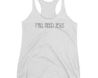 """Women's """"Y'all Need Jesus"""" Racerback Tank"""