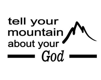 tell your mountain about your God, inspirational, personality, window decal, car sticker, laptop logo, christian decal, faith