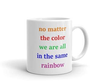 No Matter the color we are all in the same rainbow Mug