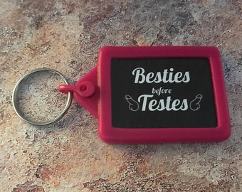 Rude Keyring - Besties before Testes - Adult Humour - Soft touch sides - Avilable in 3 colours - Funny Gift for Friend
