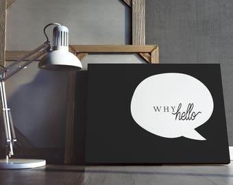 Why Hello - Black (8x10)
