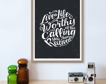 Live A Life Worthy of The Calling You Have Received, Find Your Calling, Live Your Life, Live Your Dream, Inspirational Print, Motivational