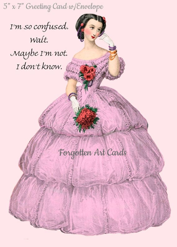 "I'm So Confused, Wait, Maybe I'm Not, I Don't Know, 5""x7"" Greeting Card with Envelope, Marie Antoinette Card. Forgotten Art Card, Pink Dress"