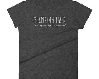 Glamping Hair-- Of Course I Care Women's T-Shirt