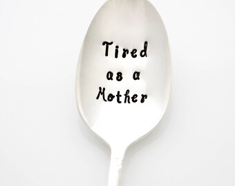 Tired as a Mother coffee spoon. Funny Mom Gift, hand stamped spoon by Milk & Honey