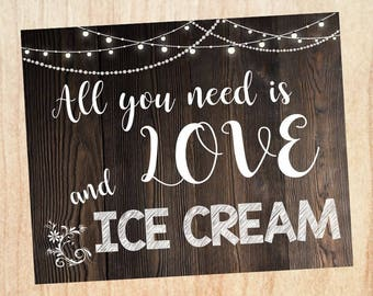 Ice Cream Bar sign. PRINTABLE rustic wedding digital instant download. all you need is love and Ice Cream. ice cream table sign.