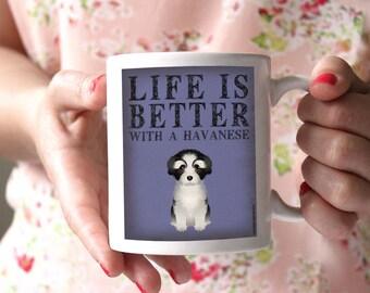 Havanese Coffee Mug - Life is Better with a Havanese Coffee Mug - Dog Lover Tea Cup - 11 oz Ceramic Mug - Item LIHA