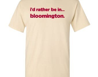 I'd Rather Be In...Bloomington T Shirt - Natural
