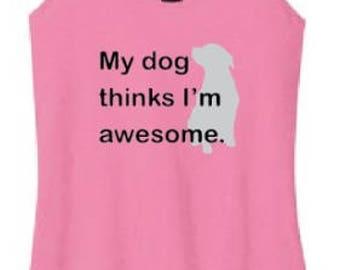 My dog thinks I'm awesome womens tank
