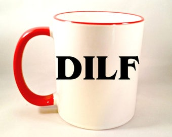 Offensive Coffee Mug, DILF Coffee Mug, Funny Coffee Cup, Fathers Day Gift Husband, Dad, Sublimated 11 oz, Colored Handle & Rim in 4 Colors