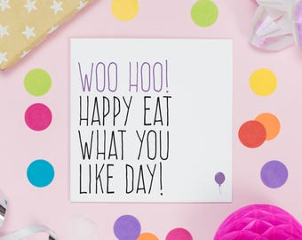 Funny birthday card for best friend, Food lover card for sister, Woo hoo happy eat what you like day