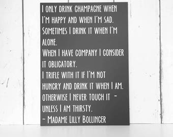 I only drink champagne when I'm happy and when I'm sad | Madame Lilly Bollinger Quote | MDF Sign | Inspirational Quote | Champagne Quote