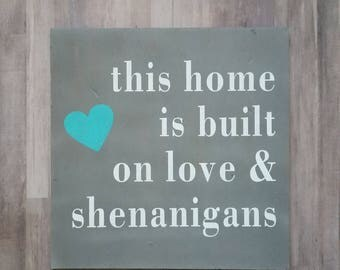 Wooden Sign - This home is built on love and shenanigans