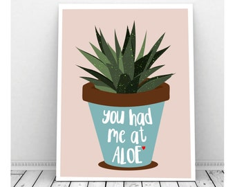 You Had Me At Aloe Instant Download, Funny, Wedding Art, Downloadable Art, Kitchen Art, Succulent, Pun, Punny, Engagement Party, Anniversary