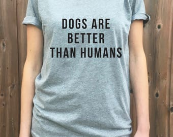 Dogs Are Better Than Humans V-neck t-shirt, Funny doggy print t-shirt gift for men or women. Best Friend puppy Gift, Dogs and Wine