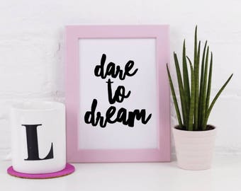 Art Print - Dare to Dream - Typographic  - A3 A4 5x7 - Monochrome Hand Lettered Designs - Positive and Fun
