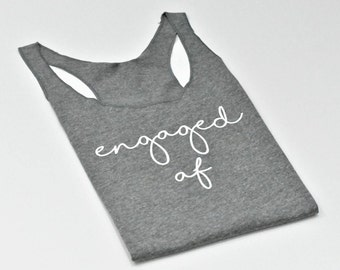 Engaged AF Tank / Engagement Tank / Engaged Tank Top / Engaged AF Shirt / Bride to be Tank / Engaged Tank / Bridal Shower Gift