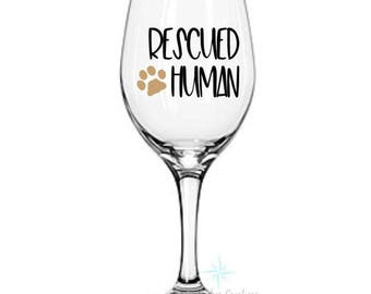 Rescued Human, Funny Wine Glass, Dog Lover Gift, Cat Lover Gift, Animal Adoption Gift, Birthday Gift, Animal Lover Gift, Friend Gift