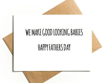 We make good looking babies - Happy Fathers Day