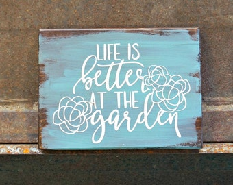 Life is Better at the Garden | Wood Sign | Garden Sign | Garden Decor | Home Decor | Farmhouse Sign