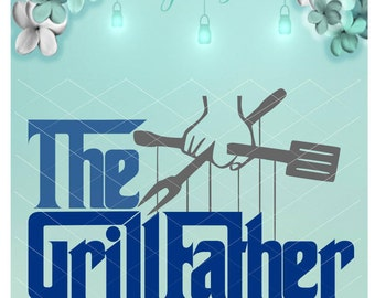 The GrillFather / Father's Day / Svg / Grill Dad / The Godfather / Grill Father SVG / Grill Father Dxf / Grill Father Png /  Fathers Day SVG