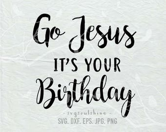 Go Jesus It's Your Birthday SVG, Christmas SVG File Silhouette Cut File Cricut Clipart Print Cutting Machines Vinyl sticker T shirt design