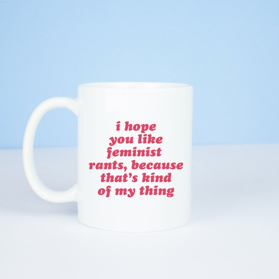 Feminist mug, lovely feminist rants coffee mug, girl power to the core