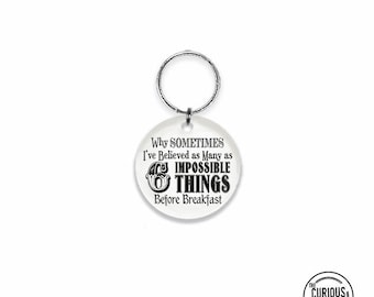Keychain 6 impossible things before Breakfast Alice Adventures in Wonderland Quote, Key Chain Key Ring Acrylic