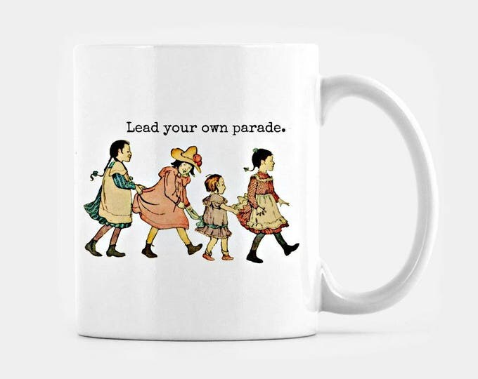 Lead Your Own Parade. 11 oz inspirational coffee or tea mug. FREE SHIPPING