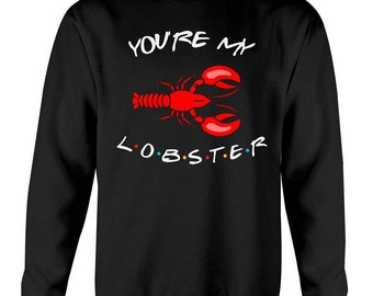 You're my lobster sweatshirt | Friends tv show | Valentines day gift for him / her | friends tv show sweatshirt | friends sweatshirt