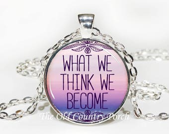 What We Think We Become-Glass Pendant Necklace/Graduation gift/mothers day/Easter gift/Gift for her/girlfriend gift/friend gift/birthday