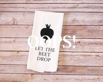 OOPS!  Floursack Tea Towel - Let The Beet Drop