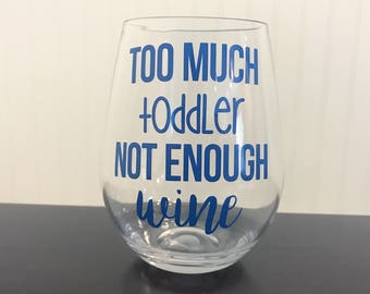 Too Much Toddler Not Enough Wine | Funny Mom Wine Glass | Gifts for Mom | Toddler Mom | New Mom Gift | New Baby Gift