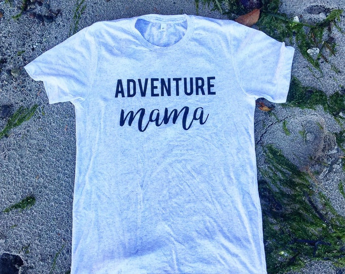 Adventure Mama Shirt- Mama Shirt- Mom Shirt- Shirt for Mom- Gift for Mom- Mom Hiking Shirt- Hiking Shirt for Her- gift for Her- Triblend tee