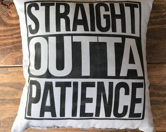 Straight Outta Patience Pillow, Funny Mom Pillow, Funny Mom Quote Pillow, Straight Outta Patience Quote Pillow