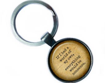 """Alice in Wonderland """"If I had a world of my own, everything would be nonsense."""" Keychain Keyring"""