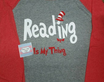 ANY WORDING Reading is my thing shirt. Teacher Shirt. Baseball style. Raglan sleeve. Dr Seuss shirt.  Dr Seuss Teacher Shirt Dr Seuss shirts