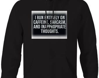 Run on Caffeine Sarcasm Inappropriate Thougts Funny  Hooded Sweatshirt- 5461