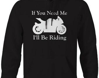 Motorcycle - If You Need Me I'll be Riding - Street Bike Hooded Sweatshirt- U258