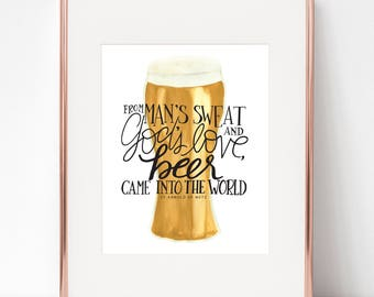 From Man's Sweat and God's Love, Beer Came into the World 8x10 print